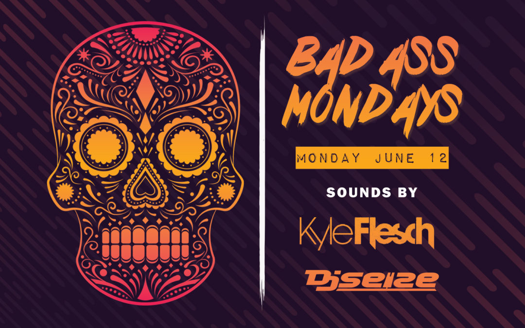 Bad Ass Mondays featuring DJ Kyle Flesch & DJ Seize