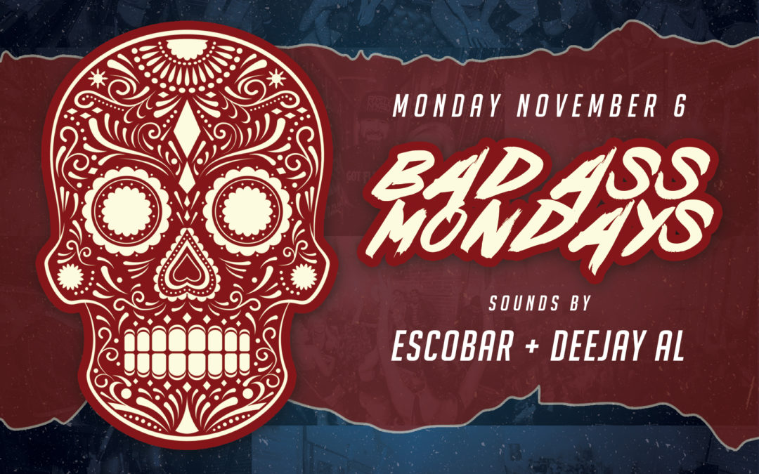 Bad Ass Mondays with Escobar + Deejay Al