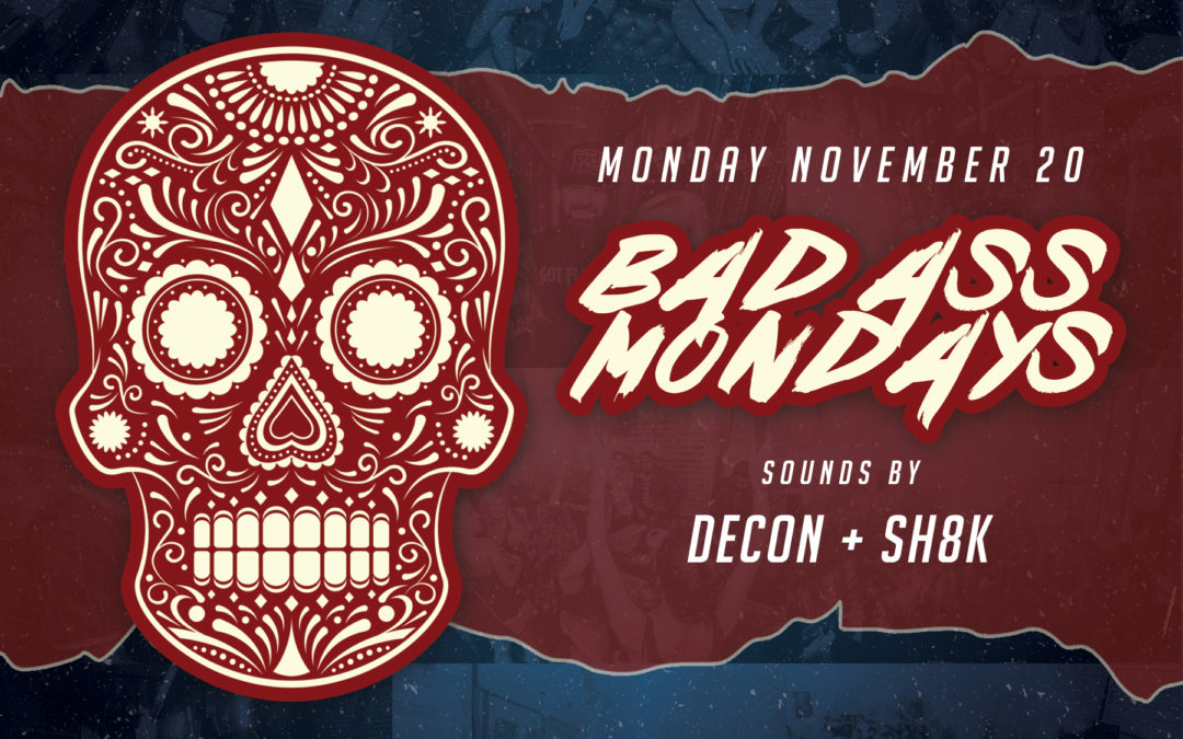 Bad Ass Mondays with DJ Decon + SH8K