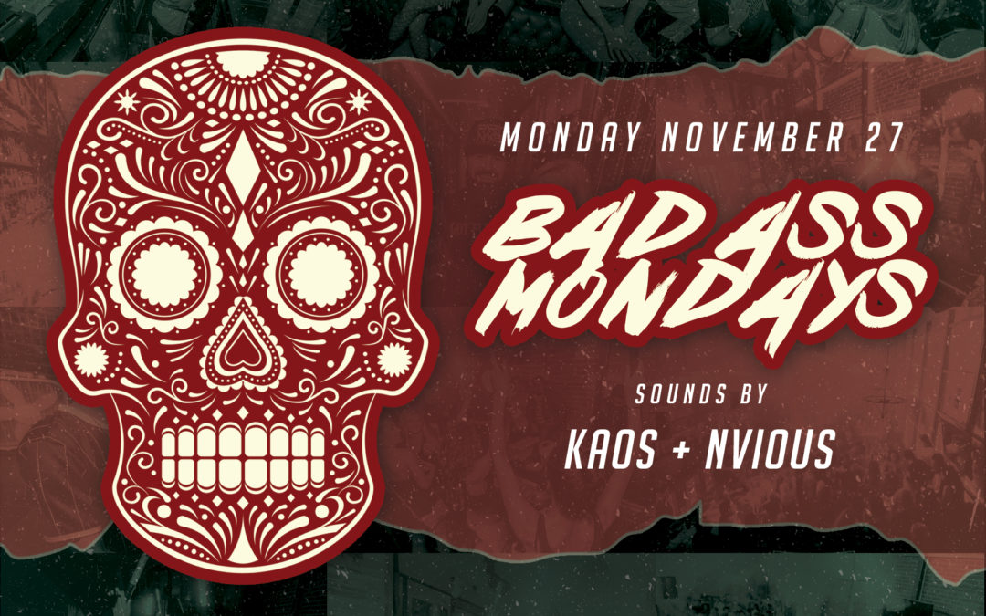 Bad Ass Mondays with KAOS + Nvious
